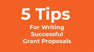 Five Tips for Writing Successful Grant Proposals